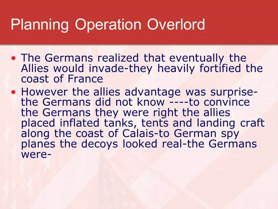 Planning Operation Overlord By the spring of 1944 everything was ready-over--- The only thing left was to pick the date and give the command to go.