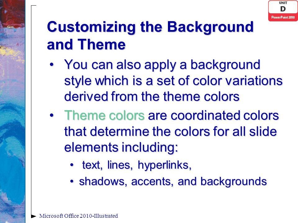 Customizing the Background and Theme You can also apply a background style which is a set of color variations derived from the theme colorsYou can als