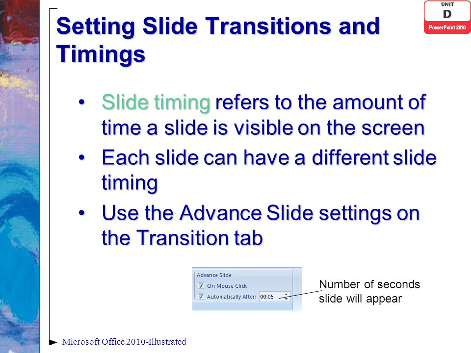 Setting Slide Transitions and Timings Slide timing refers to the amount of time a slide is visible on the screenSlide timing refers to the amount of t