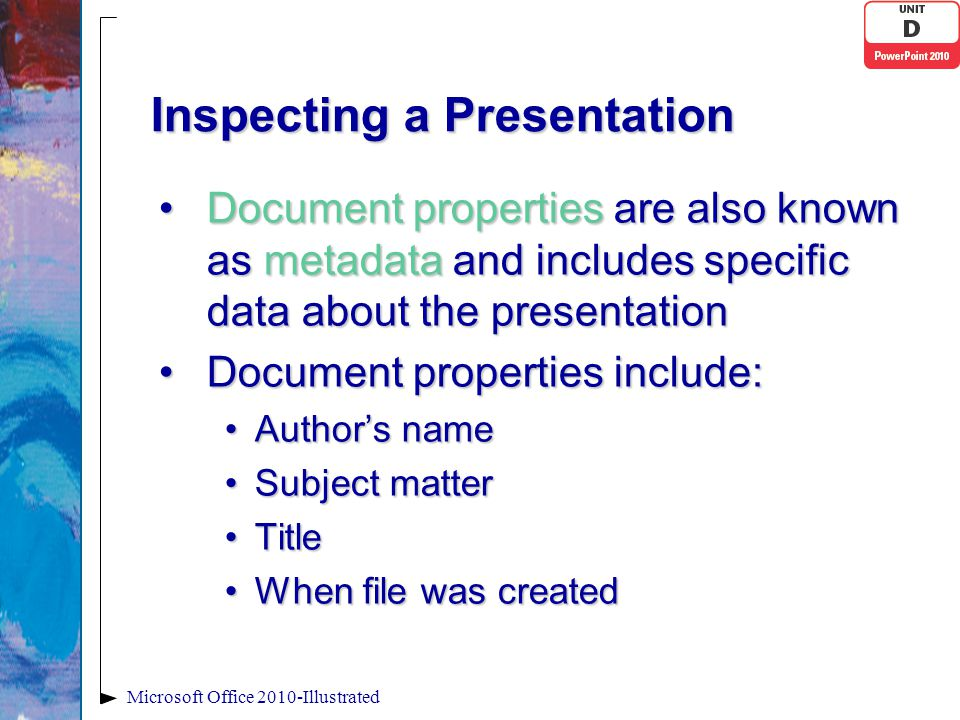 Inspecting a Presentation Document properties are also known as metadata and includes specific data about the presentationDocument properties are also