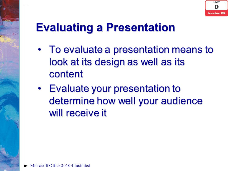 Evaluating a Presentation To evaluate a presentation means to look at its design as well as its contentTo evaluate a presentation means to look at its