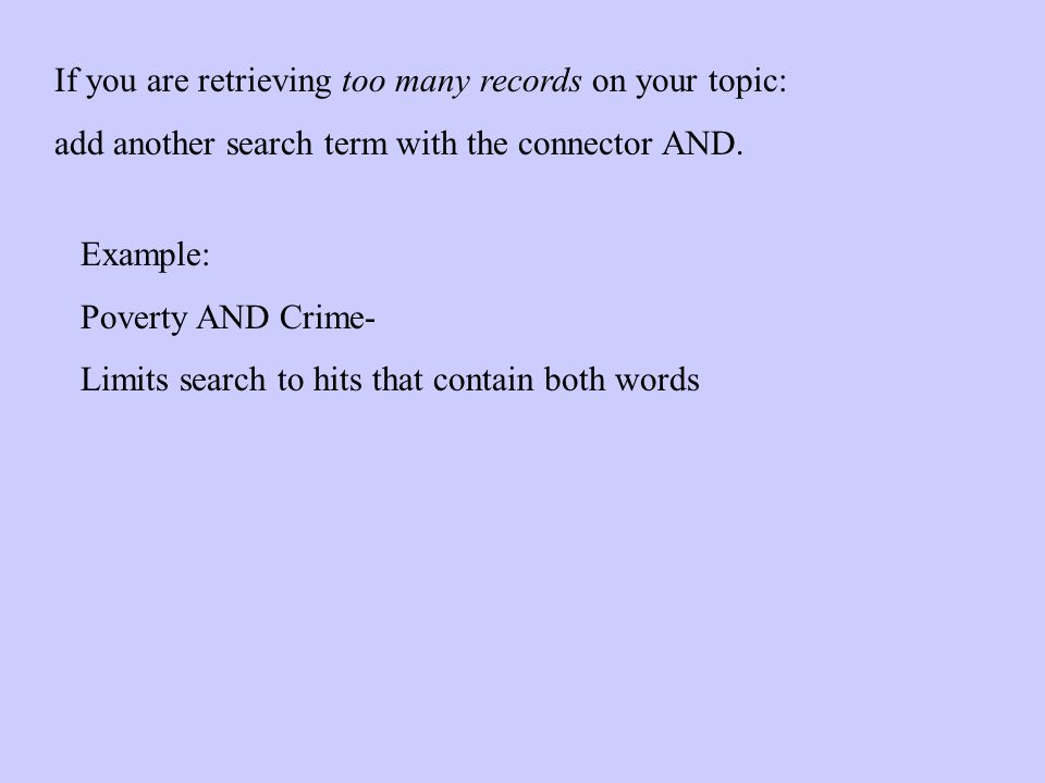 If you are retrieving too many records on your topic: add another search term with the connector AND.