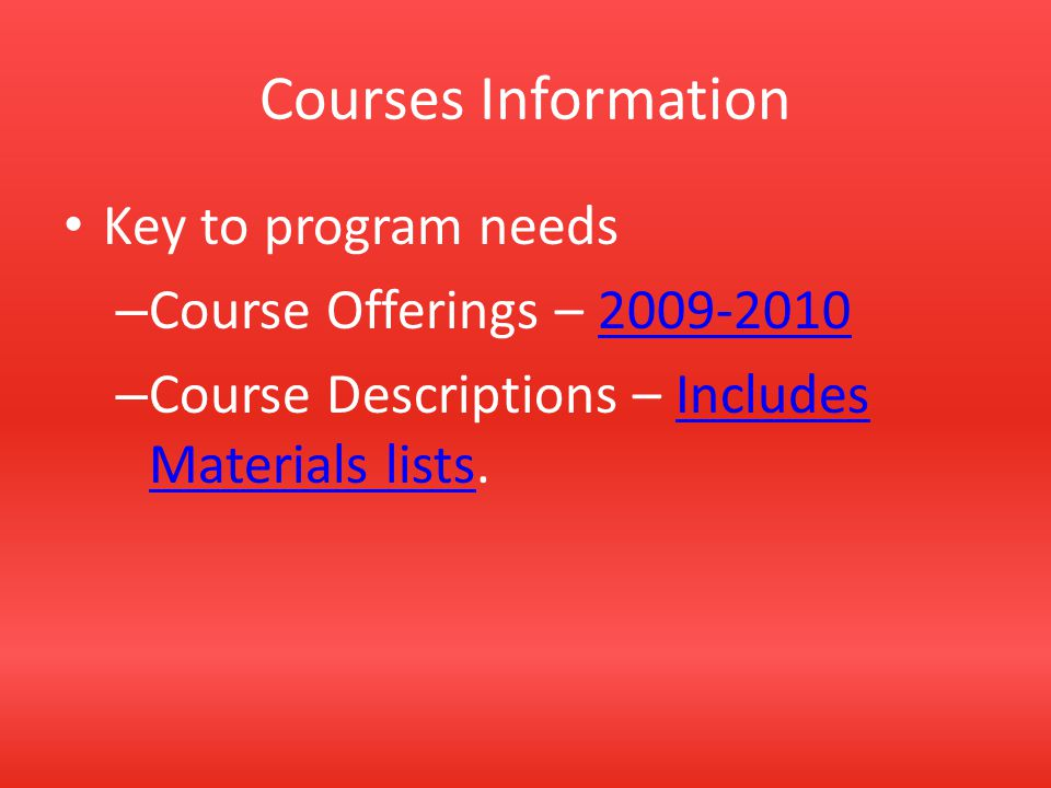 Courses Information Key to program needs – Course Offerings – 2009-20102009-2010 – Course Descriptions – Includes Materials lists.Includes Materials l