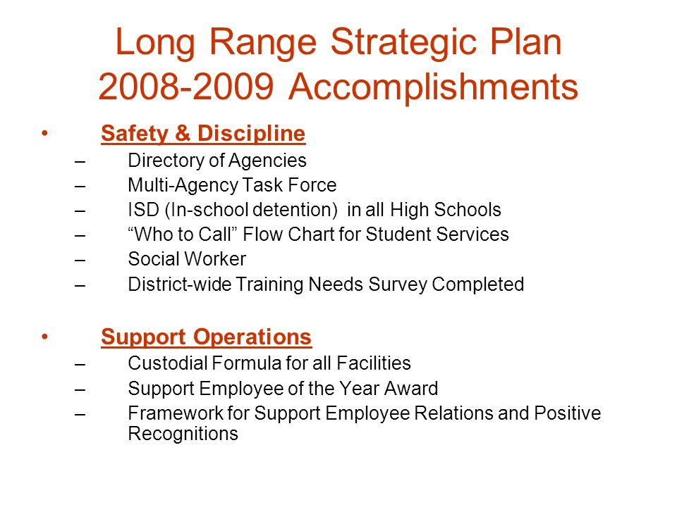 Long Range Strategic Plan 2008-2009 Accomplishments Safety & Discipline –Directory of Agencies –Multi-Agency Task Force –ISD (In-school detention) in