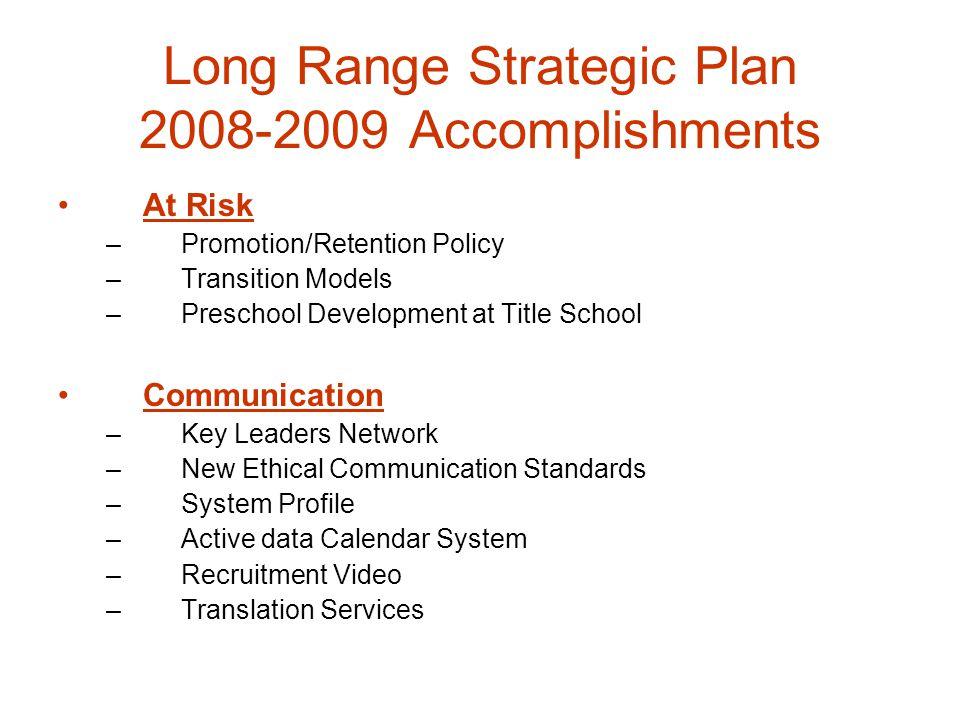 Long Range Strategic Plan 2008-2009 Accomplishments At Risk –Promotion/Retention Policy –Transition Models –Preschool Development at Title School Comm