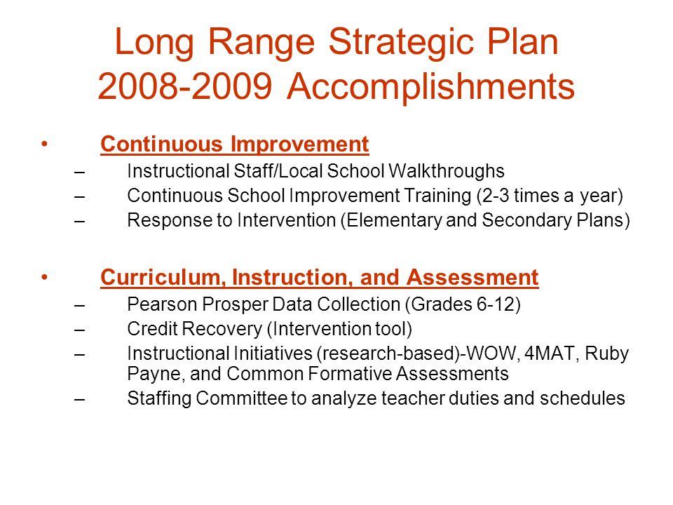 Long Range Strategic Plan 2008-2009 Accomplishments Continuous Improvement –Instructional Staff/Local School Walkthroughs –Continuous School Improveme