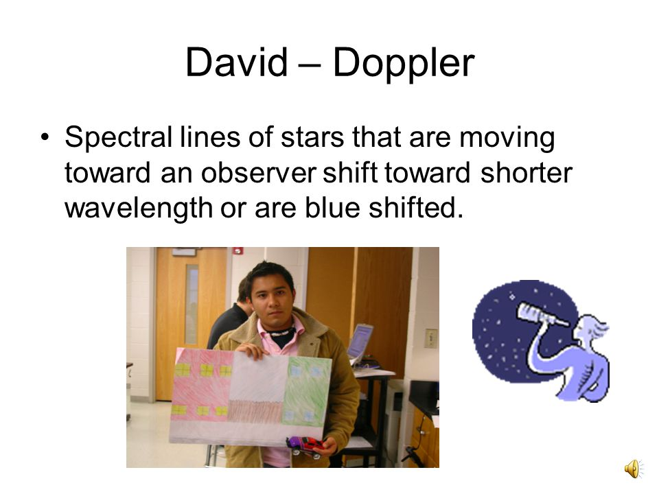 David - Doppler He is known for the principle he proposed he first proposed in concerning the colored light of double stars in 1842. He hypothesized t