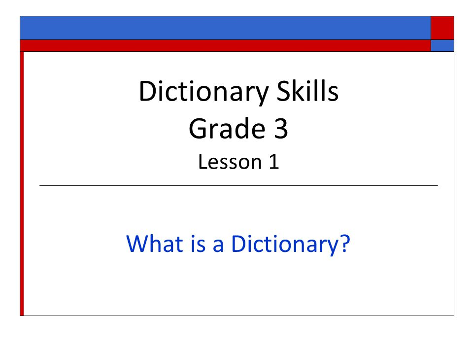 Dictionary Skills Grade 3 Lesson 1 What is a Dictionary?