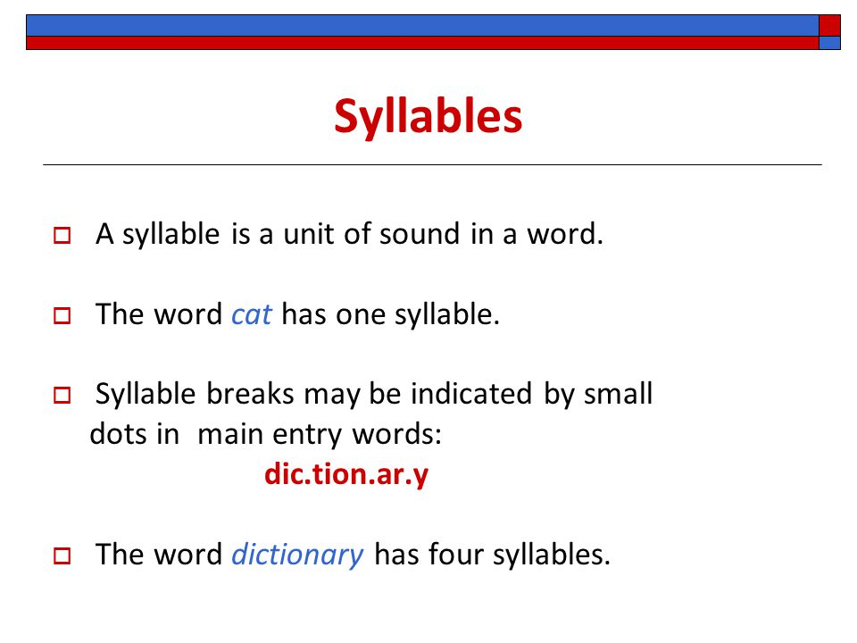 Syllables  A syllable is a unit of sound in a word.  The word cat has one syllable.  Syllable breaks may be indicated by small dots in main entry w