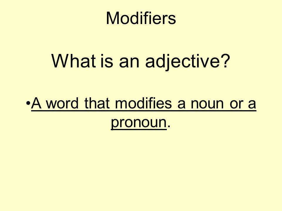 Modifiers What is an adjective A word that modifies a noun or a pronoun.