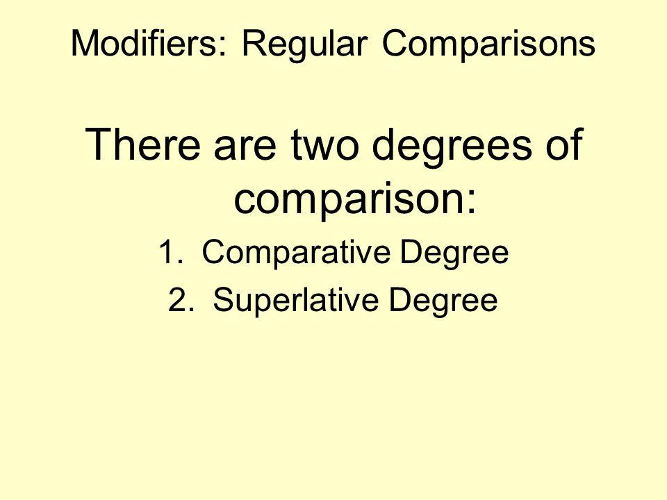 Modifiers: Regular Comparisons There are two degrees of comparison: 1.Comparative Degree 2.Superlative Degree