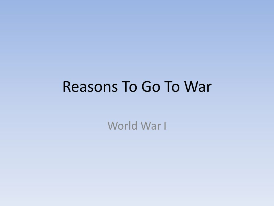 Reasons To Go To War World War I
