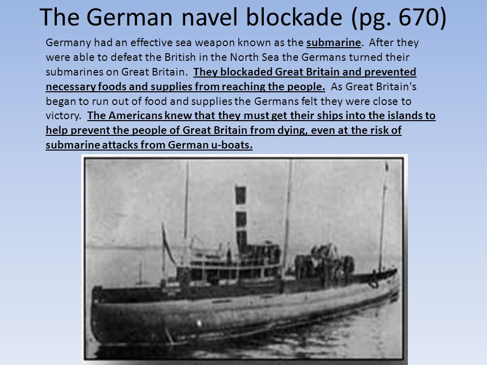 The German navel blockade (pg.670) Germany had an effective sea weapon known as the submarine.