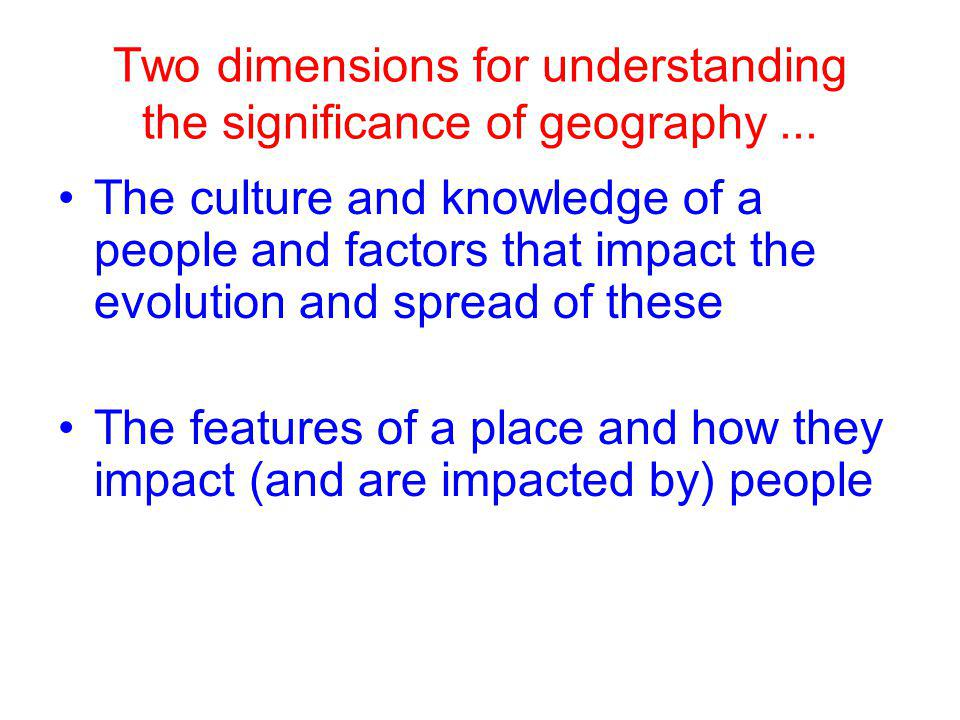 Two dimensions for understanding the significance of geography...