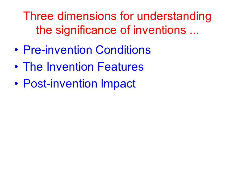 Three dimensions for understanding the significance of inventions...