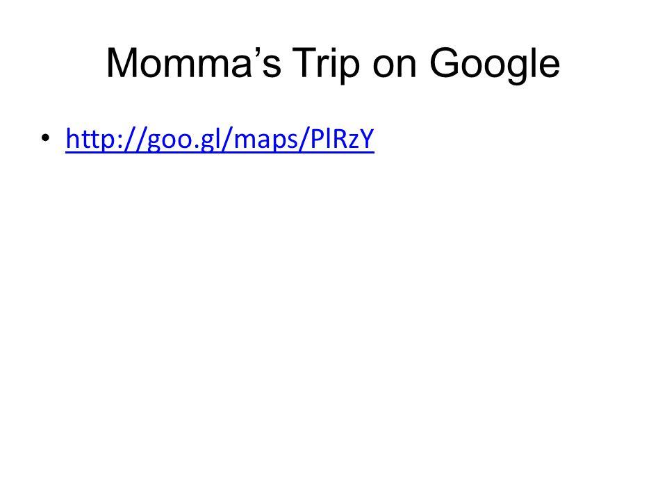Momma's Trip on Google http://goo.gl/maps/PlRzY