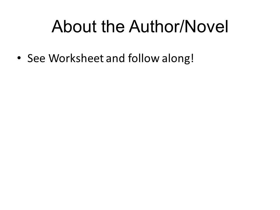 About the Author/Novel See Worksheet and follow along!