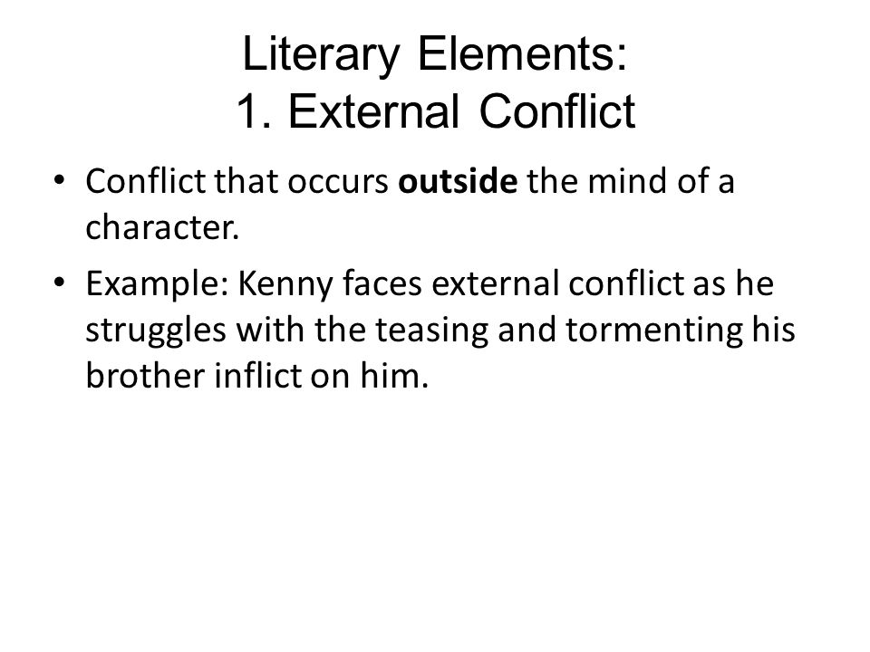Literary Elements: 1. External Conflict Conflict that occurs outside the mind of a character.