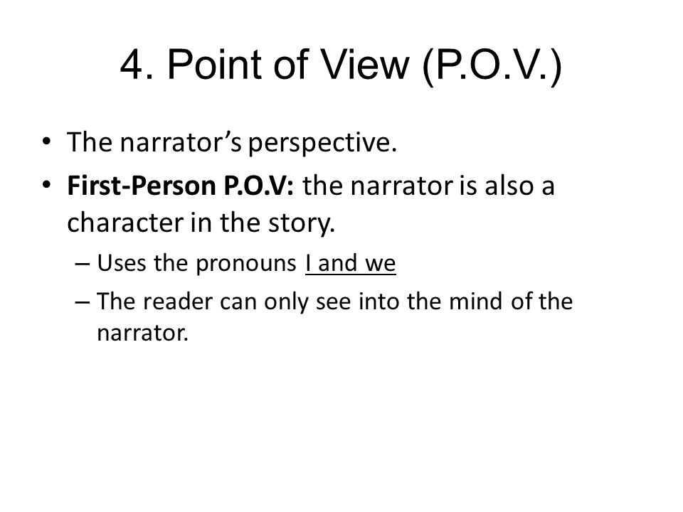 4. Point of View (P.O.V.) The narrator's perspective.