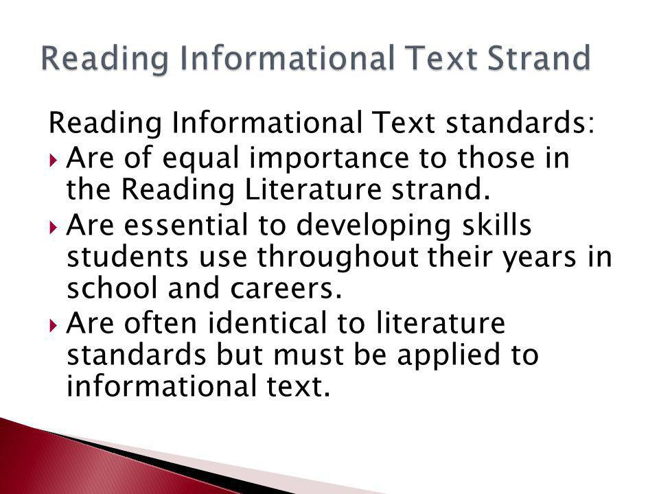 Reading Informational Text standards:  Are of equal importance to those in the Reading Literature strand.