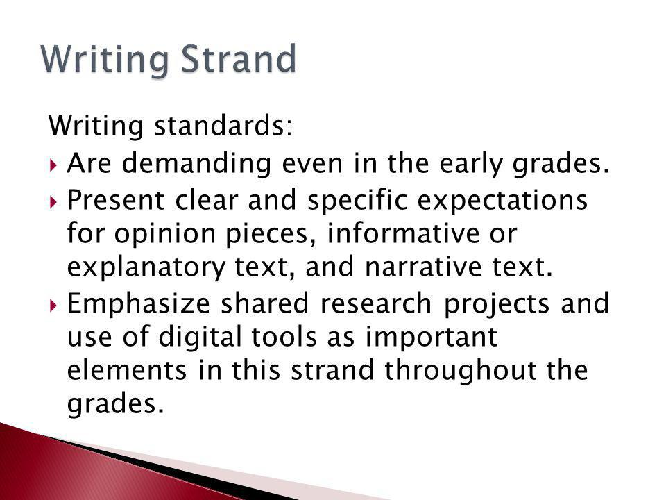 Writing standards:  Are demanding even in the early grades.