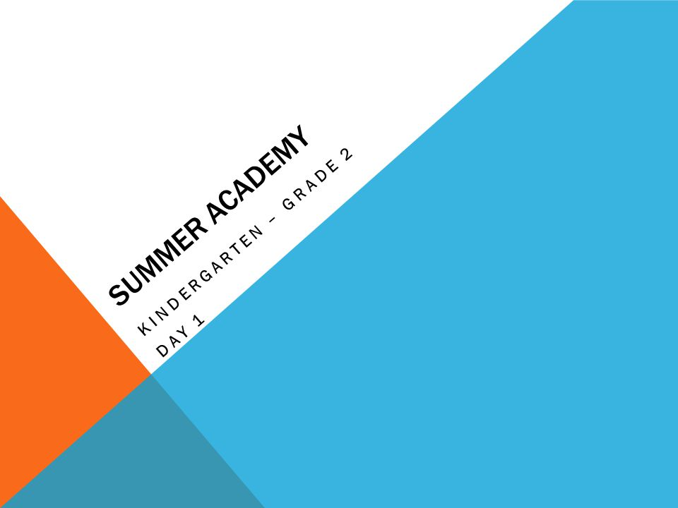 SUMMER ACADEMY KINDERGARTEN – GRADE 2 DAY 1