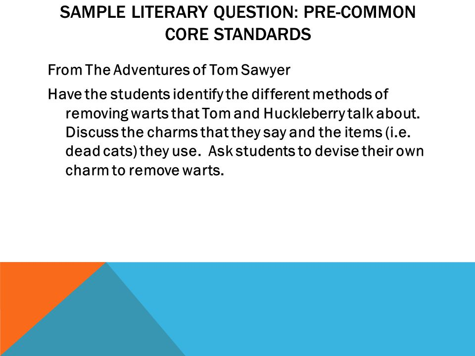 SAMPLE LITERARY QUESTION: PRE-COMMON CORE STANDARDS From The Adventures of Tom Sawyer Have the students identify the different methods of removing war