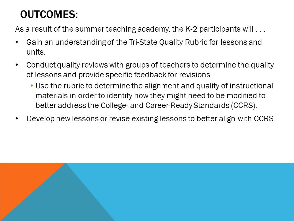 OUTCOMES: As a result of the summer teaching academy, the K-2 participants will... Gain an understanding of the Tri-State Quality Rubric for lessons a