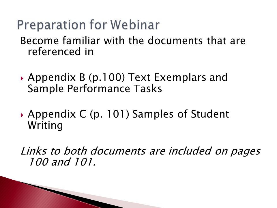 Become familiar with the documents that are referenced in  Appendix B (p.100) Text Exemplars and Sample Performance Tasks  Appendix C (p.