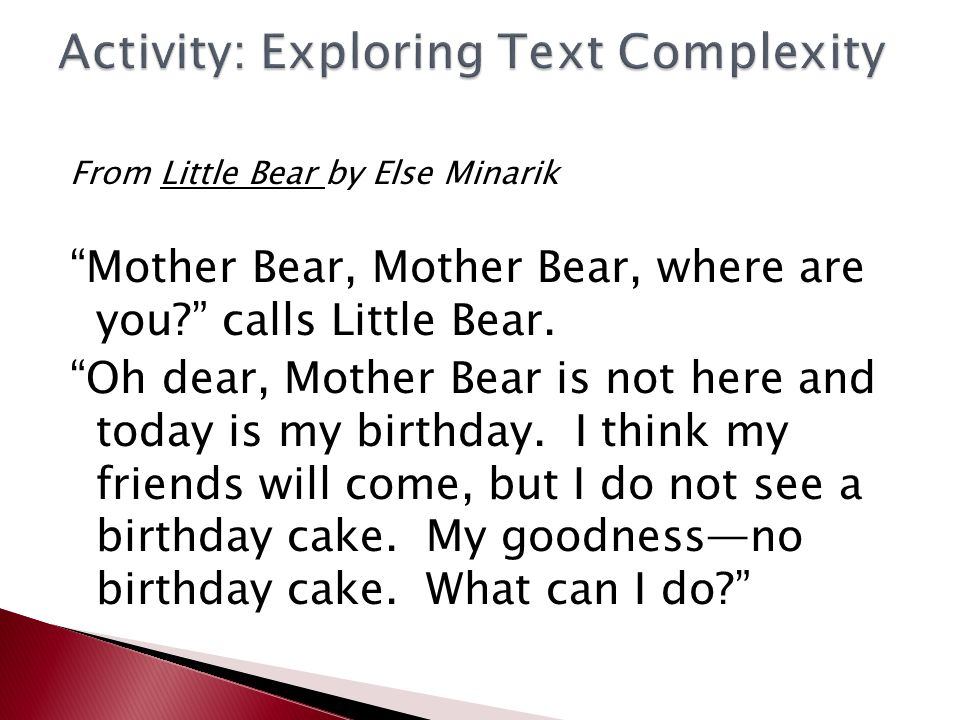 From Little Bear by Else Minarik Mother Bear, Mother Bear, where are you calls Little Bear.