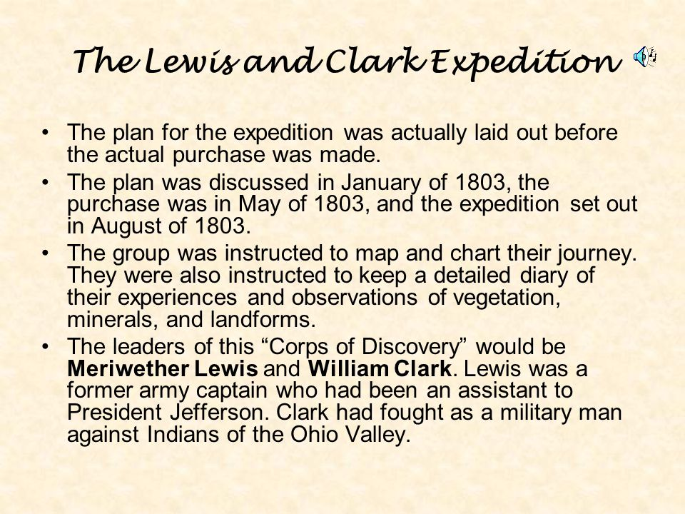 The Lewis and Clark Expedition The plan for the expedition was actually laid out before the actual purchase was made. The plan was discussed in Januar