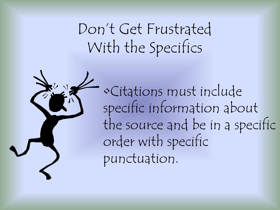 Citations must include specific information about the source and be in a specific order with specific punctuation.