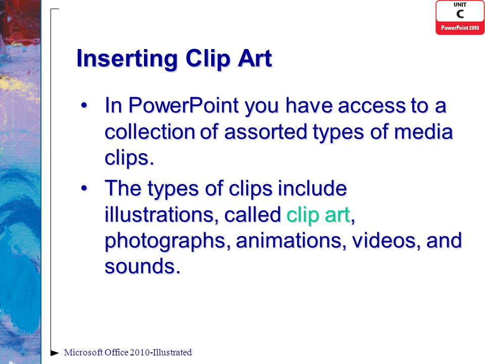 Inserting Clip Art In PowerPoint you have access to a collection of assorted types of media clips.In PowerPoint you have access to a collection of assorted types of media clips.