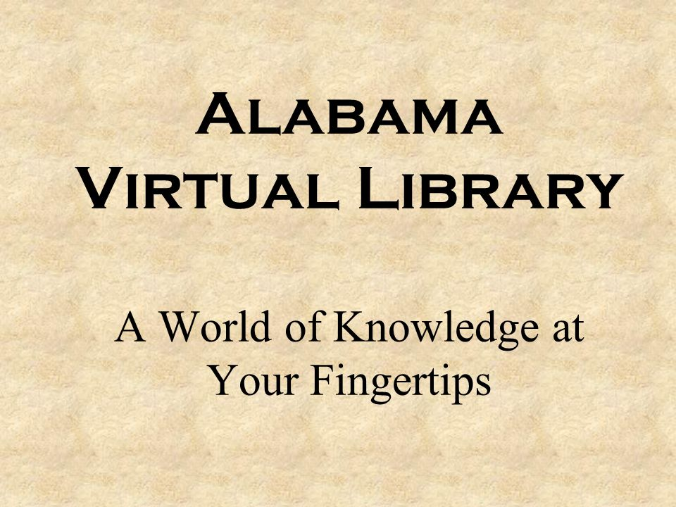 Alabama Virtual Library A World of Knowledge at Your Fingertips