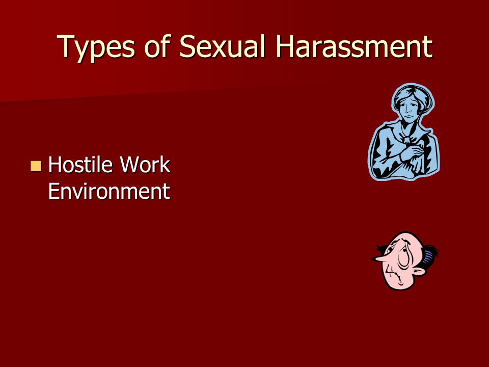 Types of Sexual Harassment Hostile Work Environment Hostile Work Environment