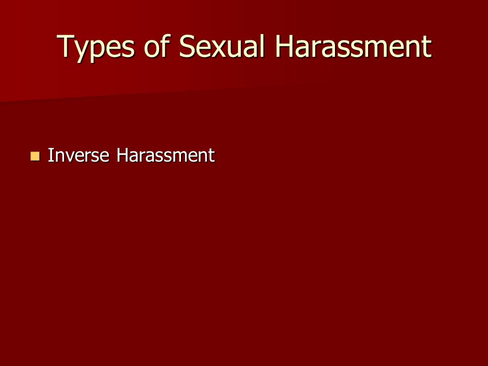 Types of Sexual Harassment Inverse Harassment Inverse Harassment