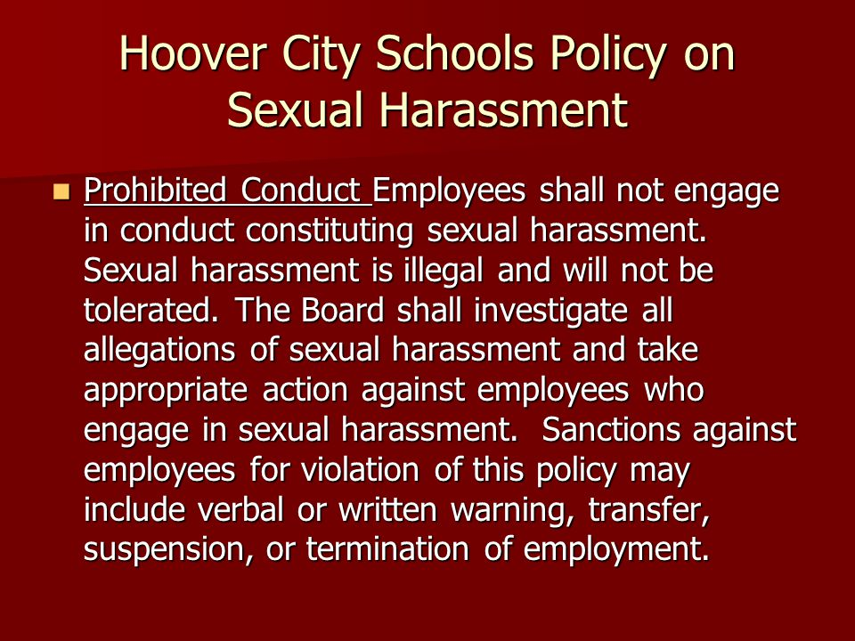Hoover City Schools Policy on Sexual Harassment Prohibited Conduct Employees shall not engage in conduct constituting sexual harassment.