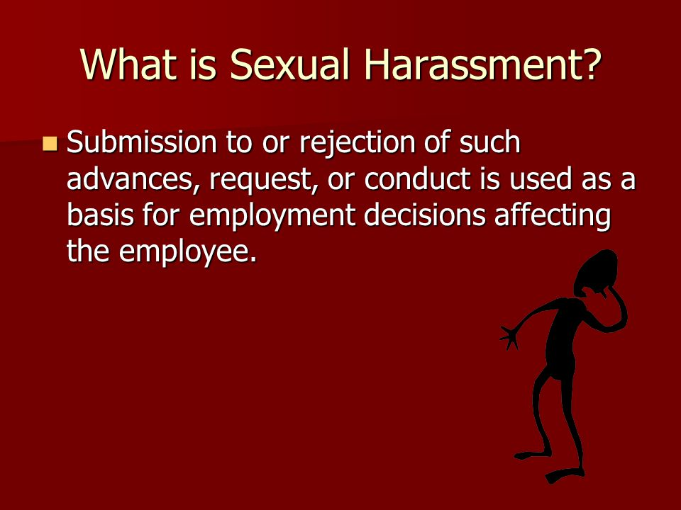 Elements of Sexual Harassment The behavior is sexual or related to the gender of the person; The behavior is sexual or related to the gender of the person;
