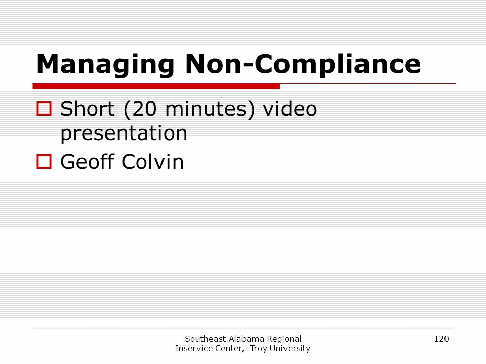 Southeast Alabama Regional Inservice Center, Troy University 120 Managing Non-Compliance  Short (20 minutes) video presentation  Geoff Colvin