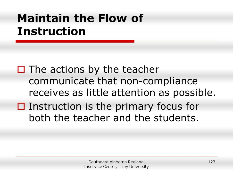 Southeast Alabama Regional Inservice Center, Troy University 123 Maintain the Flow of Instruction  The actions by the teacher communicate that non-co