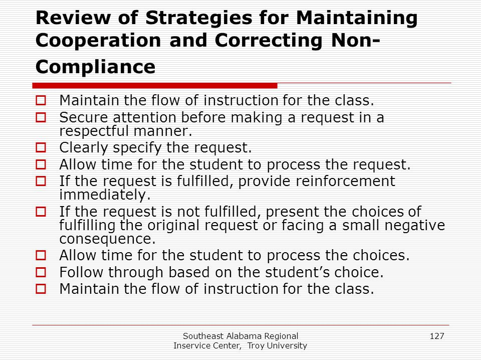 Southeast Alabama Regional Inservice Center, Troy University 127 Review of Strategies for Maintaining Cooperation and Correcting Non- Compliance  Mai