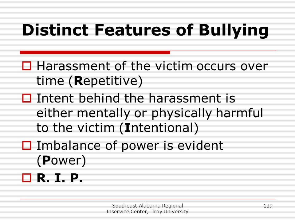 Southeast Alabama Regional Inservice Center, Troy University 139 Distinct Features of Bullying  Harassment of the victim occurs over time (Repetitive