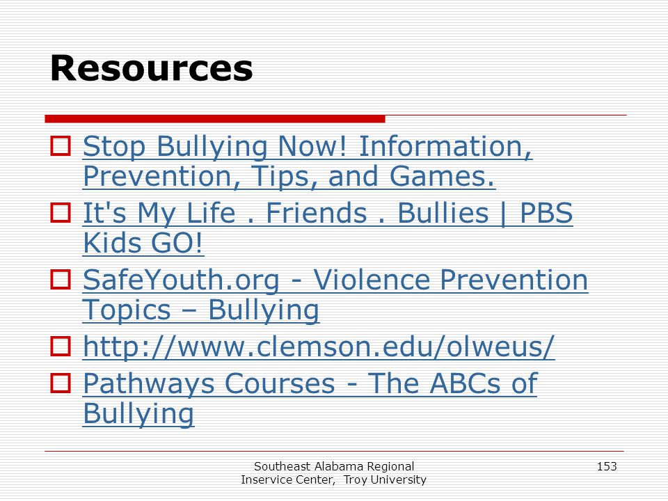Southeast Alabama Regional Inservice Center, Troy University 153 Resources  Stop Bullying Now! Information, Prevention, Tips, and Games. Stop Bullyin