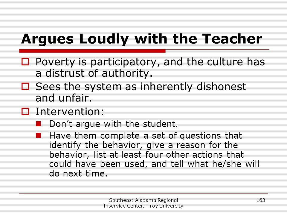 Southeast Alabama Regional Inservice Center, Troy University 163 Argues Loudly with the Teacher  Poverty is participatory, and the culture has a dist