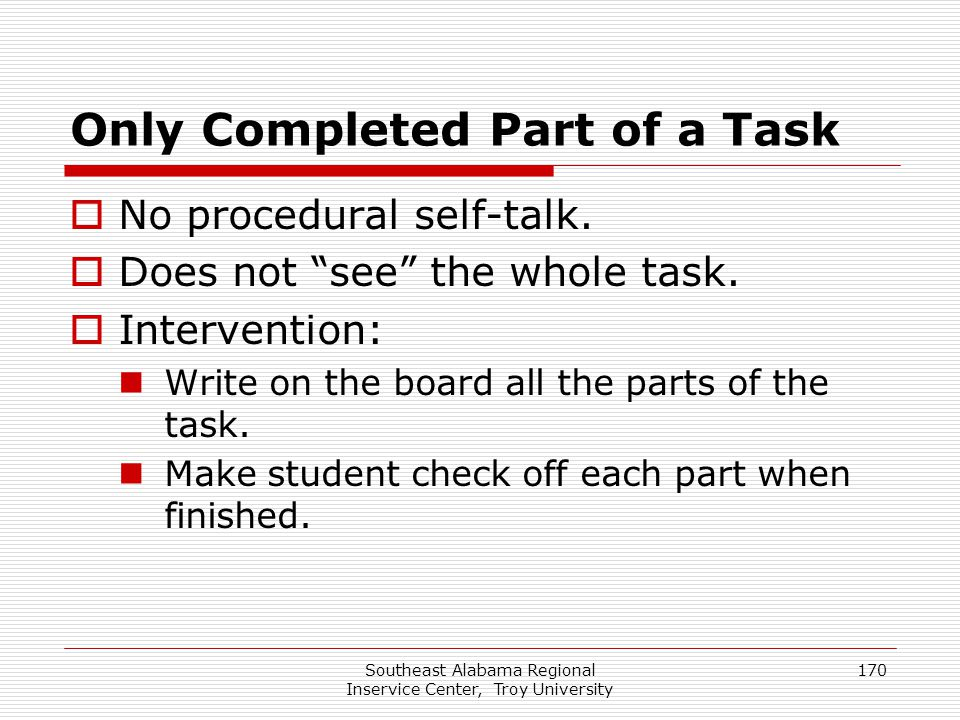 "Southeast Alabama Regional Inservice Center, Troy University 170 Only Completed Part of a Task  No procedural self-talk.  Does not ""see"" the whole t"