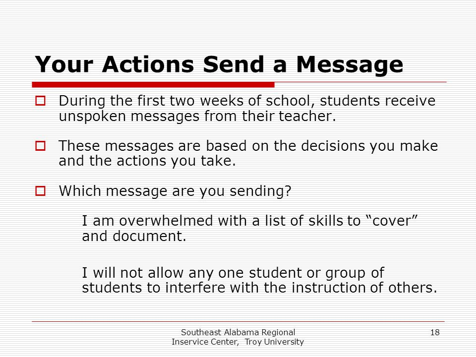 Southeast Alabama Regional Inservice Center, Troy University 18 Your Actions Send a Message  During the first two weeks of school, students receive u