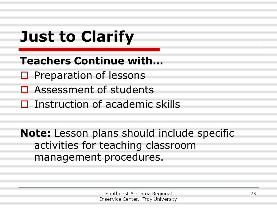 Southeast Alabama Regional Inservice Center, Troy University 23 Just to Clarify Teachers Continue with…  Preparation of lessons  Assessment of stude