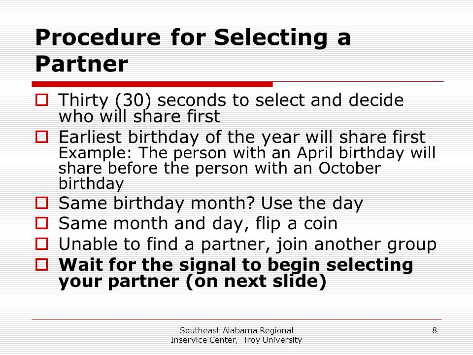 Southeast Alabama Regional Inservice Center, Troy University 8 Procedure for Selecting a Partner  Thirty (30) seconds to select and decide who will s