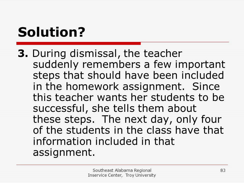Southeast Alabama Regional Inservice Center, Troy University 83 Solution? 3. During dismissal, the teacher suddenly remembers a few important steps th