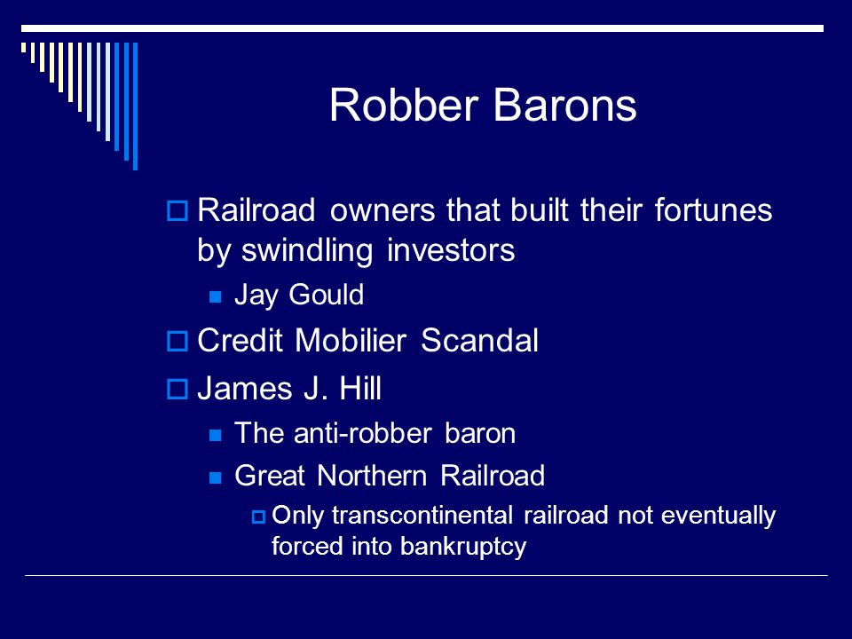 Robber Barons  Railroad owners that built their fortunes by swindling investors Jay Gould  Credit Mobilier Scandal  James J.
